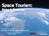Space Tourism: Risks & Rewards, J. Duncan Law-Green, University of Leicester & National Space Centre, mars 2008